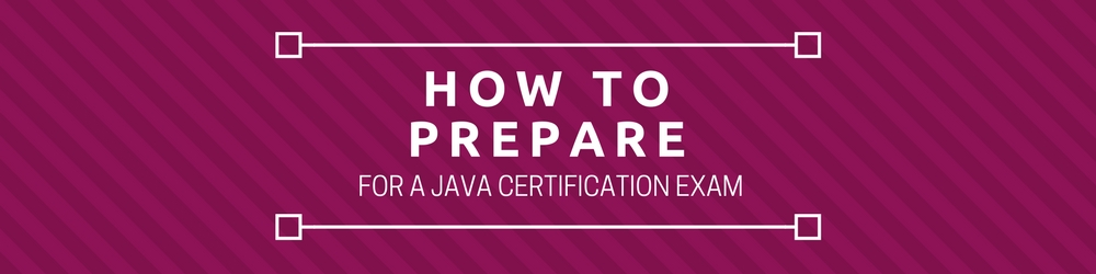 How to prepare for a Java certification exam