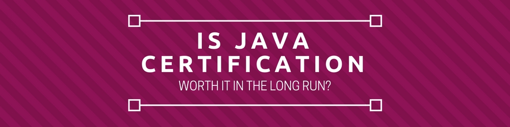 Is a Java certification worth it