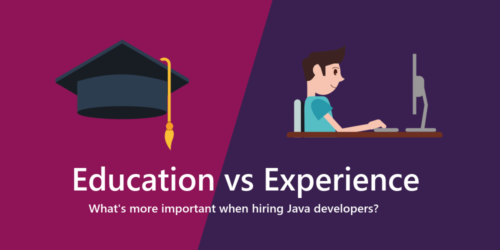 educations vs experience: what's more important when hiring Java developers